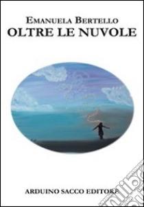 Oltre le nuvole libro di Bertello Emanuela; Cecchini C. A. (cur.)