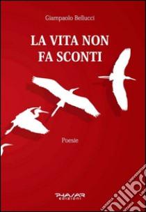 La vita non fa sconti libro di Bellucci Giampaolo