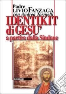 Identikit di Gesù. A partire dalla Sindone libro di Fanzaga Livio