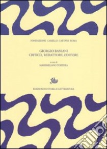 Giorgio Bassani critico, redattore, editore libro di Tortora M. (cur.)