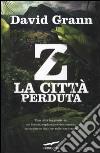 Z. La città perduta libro