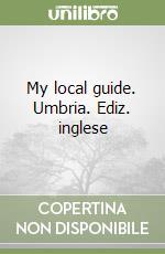 My local guide. Umbria. Ediz. inglese libro