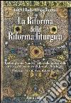 La riforma della riforma liturgica. Ipotesi per un «nuovo» rito della messa sulle tracce del pensiero di Joseph Ratzinger libro