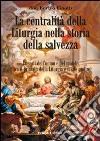 La Centralità della liturgia nella storia della salvezza. Le sorti dell'uomo tra il primato della liturgia e il suo crollo. libro