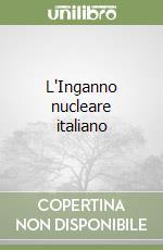 L'Inganno nucleare italiano libro di Cosenza Guido