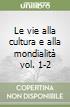 Le vie alla cultura e alla mondialità vol. 1-2 libro