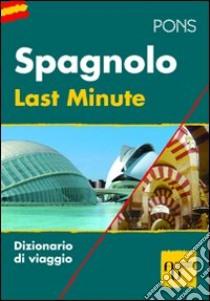Last minute spagnolo. Ediz. bilingue libro