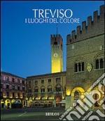 Treviso. I luoghi del colore. Ediz. illustrata