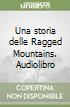 Una storia delle Ragged Mountains. Audiolibro libro