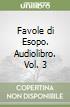 Favole di Esopo. Audiolibro. Vol. 3 libro