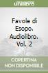 Favole di Esopo. Audiolibro. Vol. 2 libro