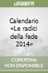 Calendario «Le radici della fede 2014» libro