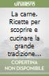 La carne. Ricette per scoprire e cucinare la grande tradizione italiana libro