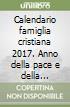 Calendario famiglia cristiana 2017. Anno della pace e della custodia del creato libro