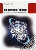 La mente e l'infinito. Scienza e filosofia dell'infinito libro