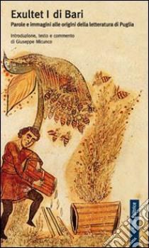 Exultet I di Bari. Parole e immagini alle origini della letteratura di Puglia libro di Micunco G. (cur.)