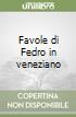 Favole di Fedro in veneziano libro di Fedro