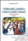 Storia della musica e delle danze cubane. Dal XV al XXI secolo. Vol. 1 libro