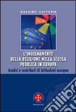 L'insegnamento della religione nella scuola pubblica in Europa. Analisi e contributi di istituzioni europee