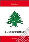 Il Libano politico. Tra partiti, famiglie e religione nella situazione contemporanea libro