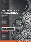 Tecnologia meccanica. Ediz. mylab. Con e-text. Con espansione online libro