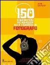 150 esercizi per prepararvi alla carriera di fotografo libro di Easterby John