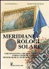 Meridiane e orologi solari. Ediz. illustrata libro