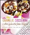 Caramelle, cioccolatini e altre golosità fatte in casa libro