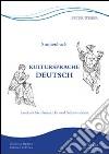 Kultursprache Deutsch. Lesekurs für Unterricht und Selbststudium. Ediz. italiana e tedesca libro