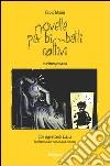 Novelle per bimbetti cattivi in rime pisane libro