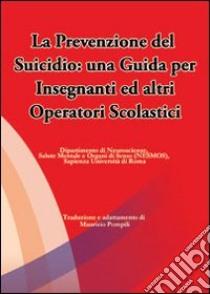 La prevenzione del suicidio. Una guida per insegnanti ed altri operatori scolastici libro