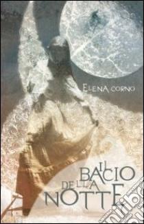 Il bacio della notte libro di Corno Elena