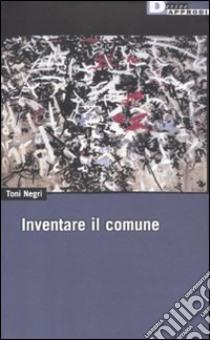 Inventare il comune libro di Negri Antonio