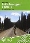 La via Francigena. Vol. 3: Da Siena a Roma in 12 tappe libro
