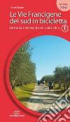 Le vie francigene del Sud in bicicletta. Ediz. a spirale. Vol. 1: Da Roma a Benevento sulla via Latina libro