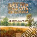 Idee per una vita ecologica. Ritornare alla natura per reincantare il mondo. Audiolibro. CD Audio formato MP3