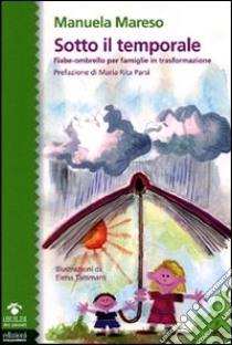 Sotto il temporale. Fiabe-ombrello per famiglie in trasformazione libro di Mareso Manuela