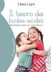 Il tesoro dei bambini sensibili. Conoscerlo, gestirlo, valorizzarlo libro