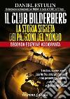 Il club Bilderberg. La storia segreta dei padroni del mondo libro
