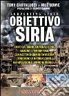 Obiettivo Siria. Come CIA, bande criminali e ONG armano il terrorismo, commettono crimini di guerra e falsano le informazioni manipolando l'opinione pubblica libro