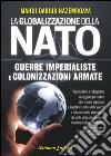 Globalizzazione della NATO. Guerre imperialiste e colonizzazioni armate libro