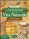 Il manuale della vita naturale. Guida pratica all'autosufficienza libro di Saury Alain