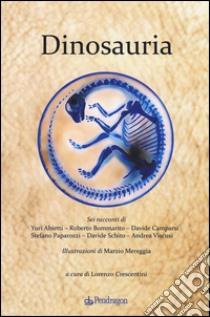 Dinosauria libro di Crescentini (cur.)