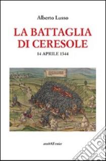 La battaglia di Ceresole libro di Lusso Alberto