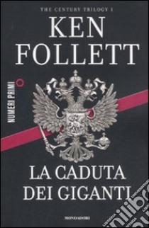 La caduta dei giganti. The century trilogy. Vol. 1 libro di Follett Ken