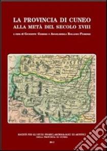La provincia di Cuneo alla metà del secolo XVIII libro di Griseri Giuseppe; Rollero Ferreri Angelberga