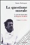 La questione morale. La storica intervista di Eugenio Scalfari. Ediz. ampliata libro