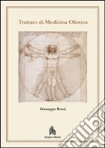 Trattato di medicina olistica. Fondamenti metodologici biofisici e metafisici di una medicina di frontiera libro