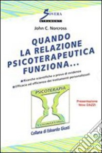 Quando la relazione psicoterapeutica funziona... libro di Norcross John C.