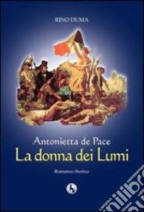 Antonietta de Pace, la donna dei lumi libro di Duma Rino